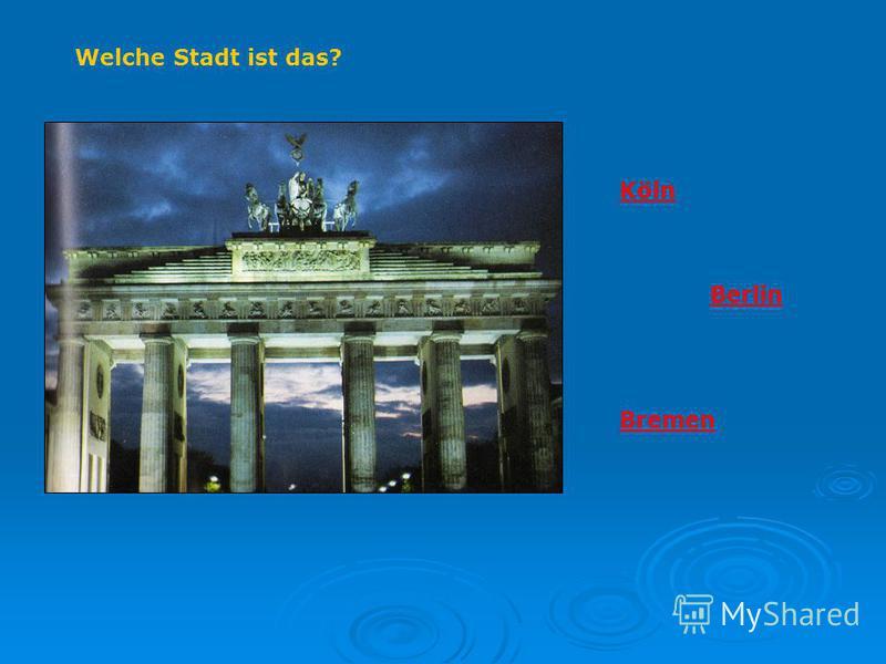 Welche Stadt ist das? Köln Berlin Bremen