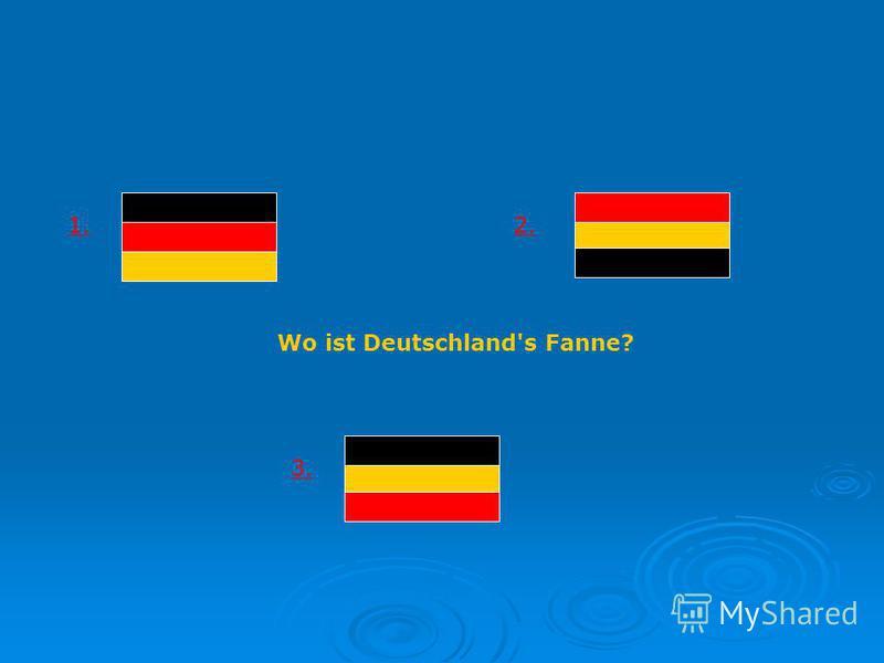 Wo ist Deutschland's Fanne? 1.2. 3.
