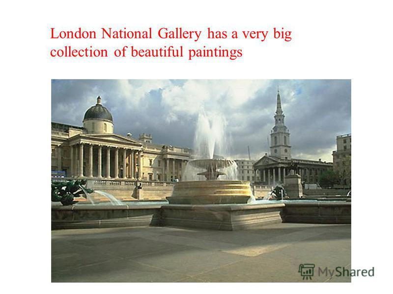 London National Gallery has a very big collection of beautiful paintings