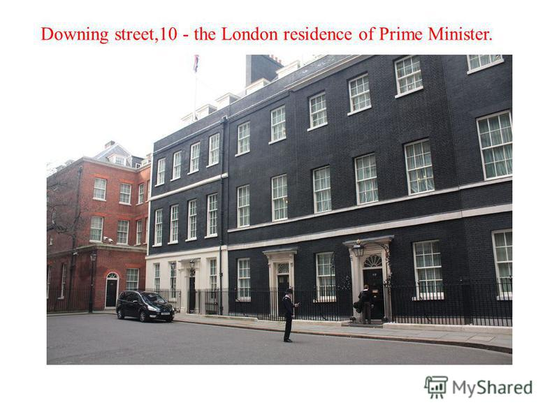 Downing street,10 - the London residence of Prime Minister.