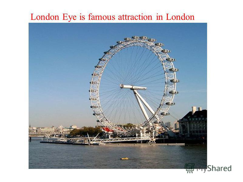 London Eye is famous attraction in London