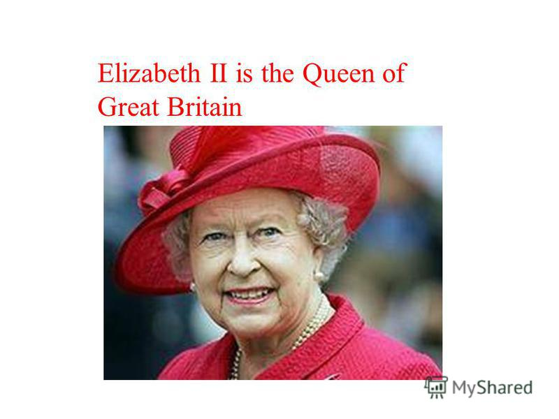Elizabeth II is the Queen of Great Britain