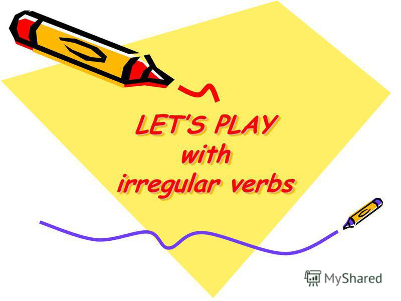 LETS PLAY with irregular verbs