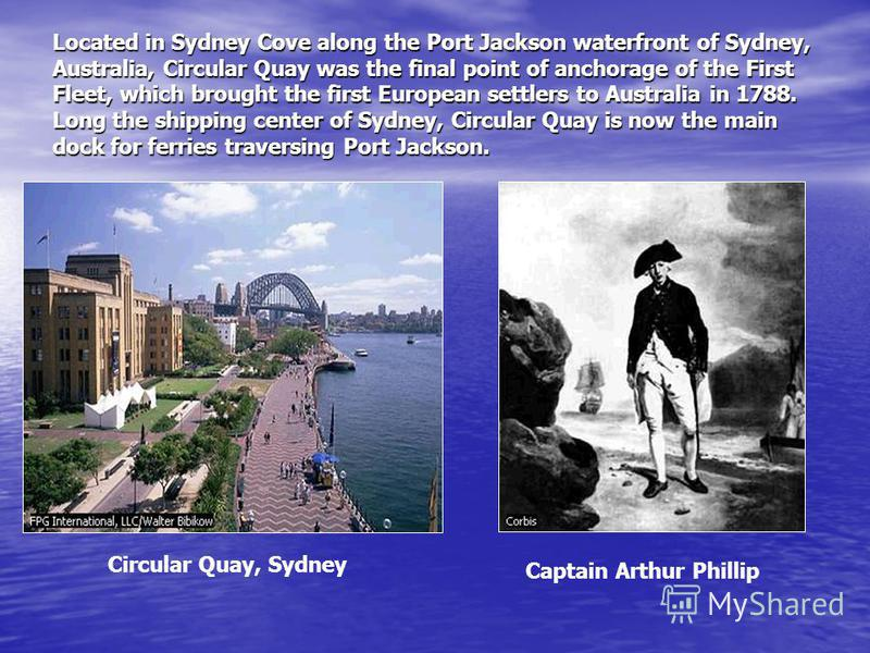 Located in Sydney Cove along the Port Jackson waterfront of Sydney, Australia, Circular Quay was the final point of anchorage of the First Fleet, which brought the first European settlers to Australia in 1788. Long the shipping center of Sydney, Circ