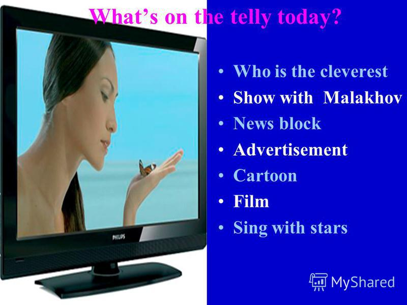 Whats on the telly today? Who is the cleverest Show with Malakhov News block Advertisement Cartoon Film Sing with stars