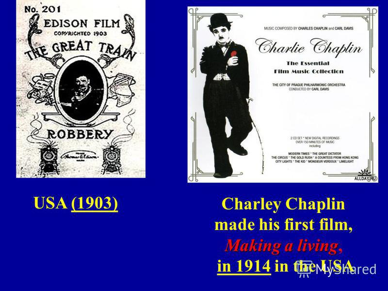 USA (1903) Charley Chaplin made his first film, Making a living Making a living, in 1914 in the USA
