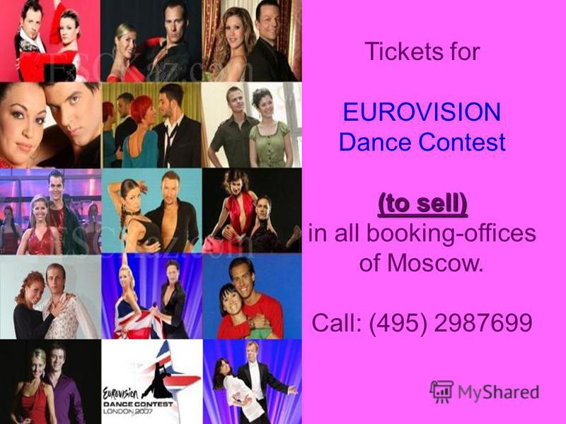 Tickets for EUROVISION Dance Contest (to sell) in all booking-offices of Moscow. Call: (495) 2987699