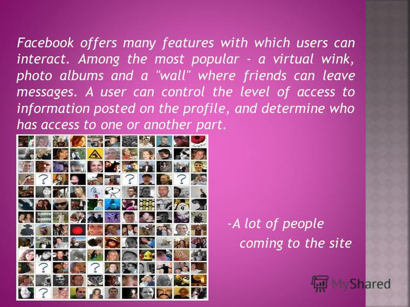Facebook offers many features with which users can interact. Among the most popular - a virtual wink, photo albums and a