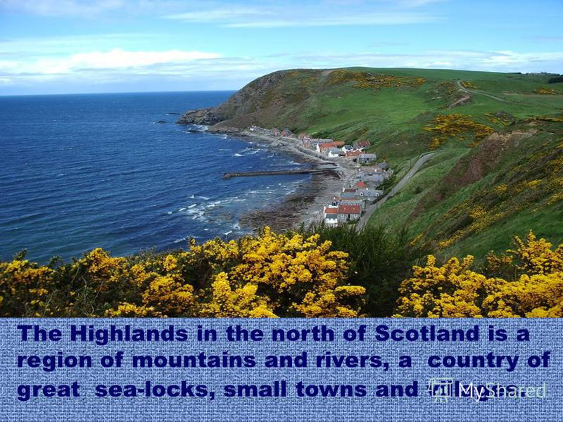 The Highlands in the north of Scotland is a region of mountains and rivers, a country of great sea-locks, small towns and villages.