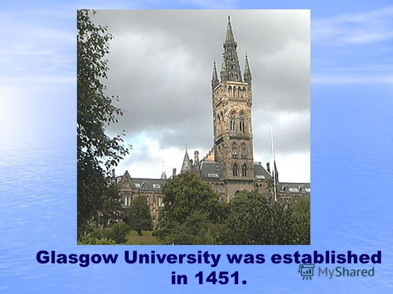 Glasgow University was established in 1451.