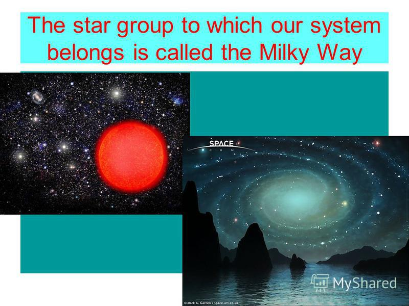 The star group to which our system belongs is called the Milky Way