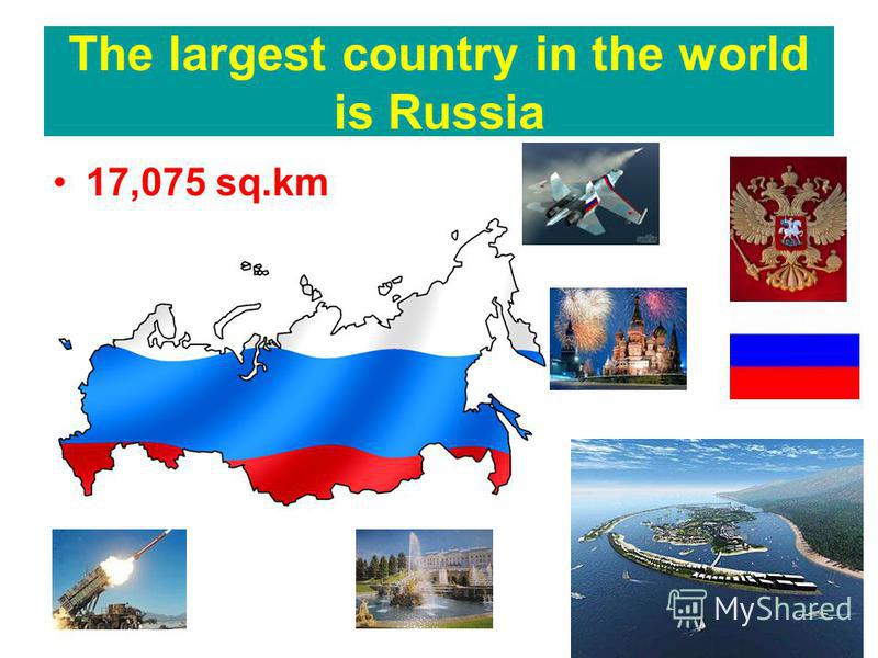 The largest country in the world is Russia 17,075 sq.km