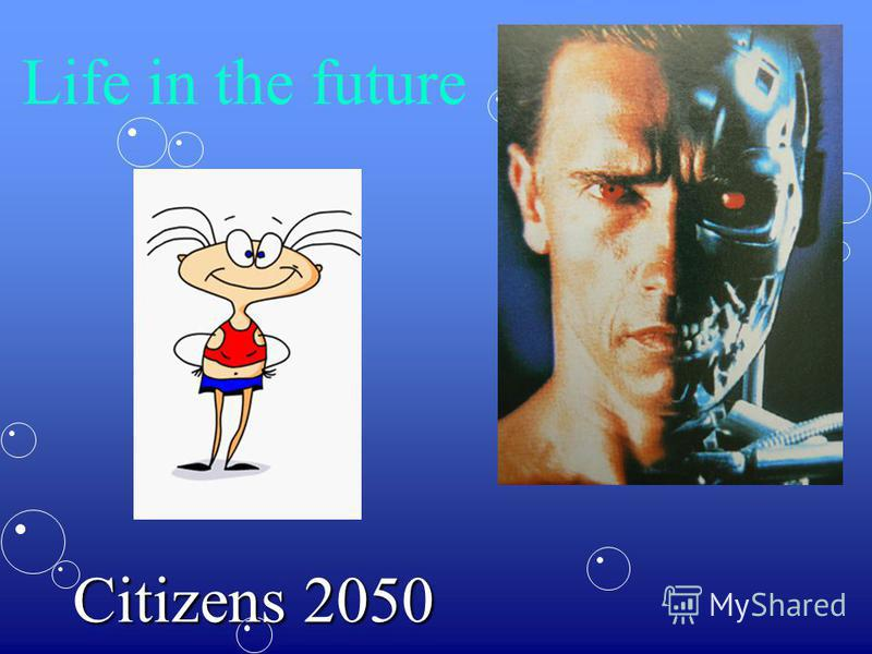 Life in the future Citizens 2050