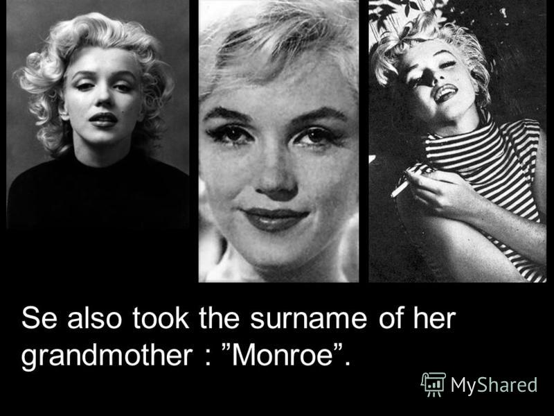Se also took the surname of her grandmother : Monroe.