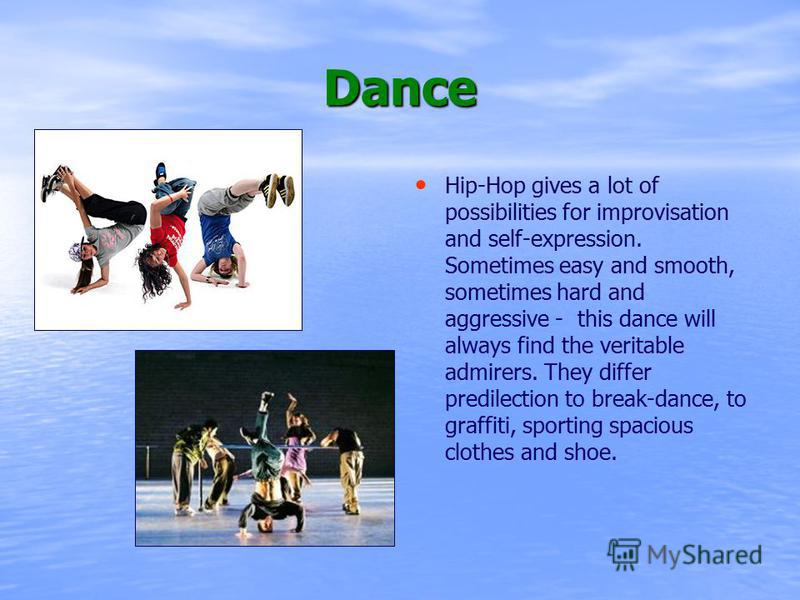 Dance Hip-Hop gives a lot of possibilities for improvisation and self-expression. Sometimes easy and smooth, sometimes hard and aggressive - this dance will always find the veritable admirers. They differ predilection to break-dance, to graffiti, spo