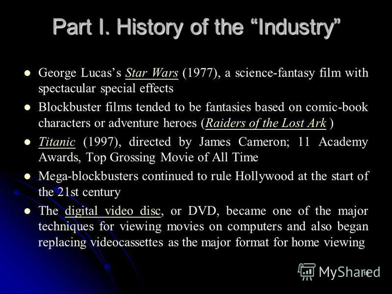 10 Part I. History of the Industry George Lucass Star Wars (1977), a science-fantasy film with spectacular special effectsStar Wars Blockbuster films tended to be fantasies based on comic-book characters or adventure heroes (Raiders of the Lost Ark )