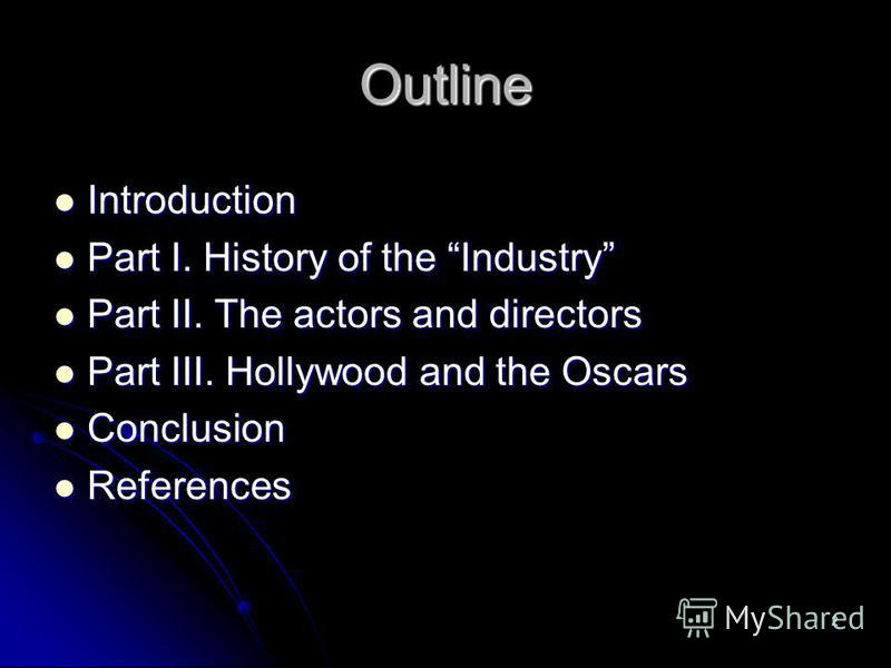 2 Outline Introduction Introduction Part I. History of the Industry Part I. History of the Industry Part II. The actors and directors Part II. The actors and directors Part III. Hollywood and the Oscars Part III. Hollywood and the Oscars Conclusion C