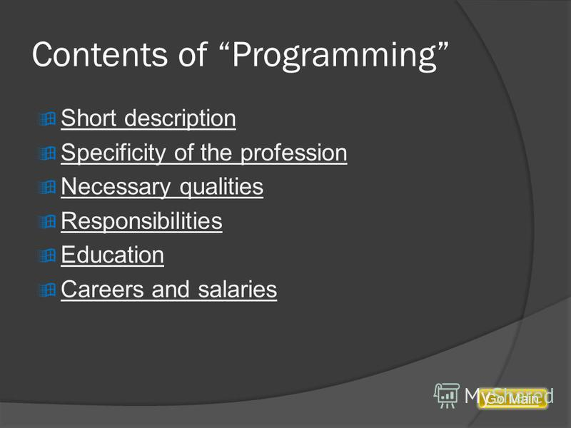 Contents of Programming Short description Specificity of the profession Necessary qualities Responsibilities Education Careers and salaries Go Main