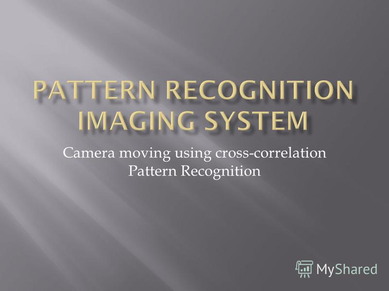 Camera moving using cross-correlation Pattern Recognition