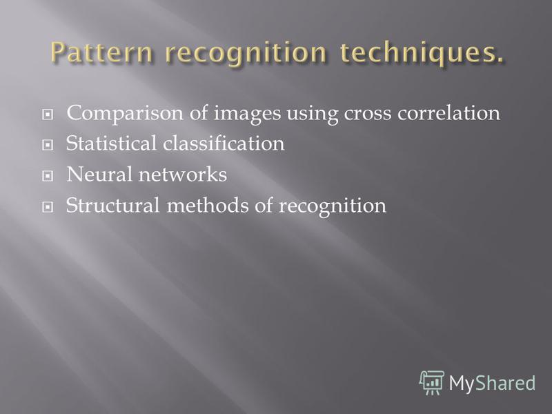 Comparison of images using cross correlation Statistical classification Neural networks Structural methods of recognition