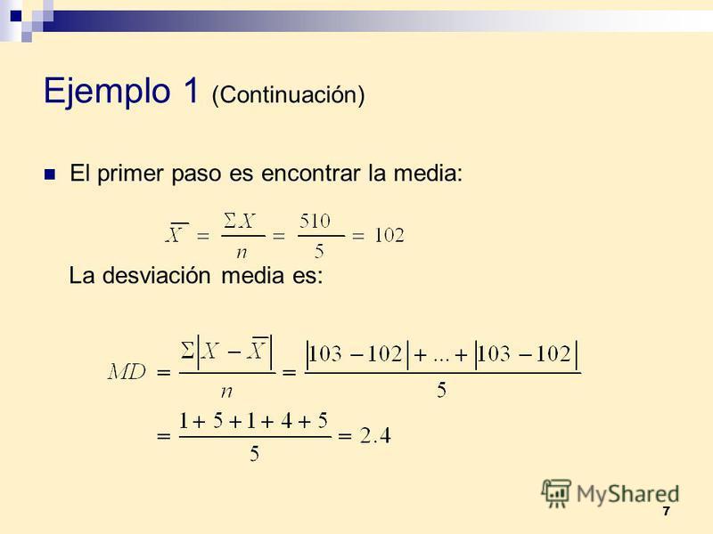 7 Ejemplo 1 (Continuación) El primer paso es encontrar la media: La desviación media es: