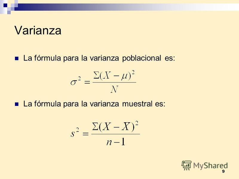 9 Varianza La fórmula para la varianza poblacional es: La fórmula para la varianza muestral es: