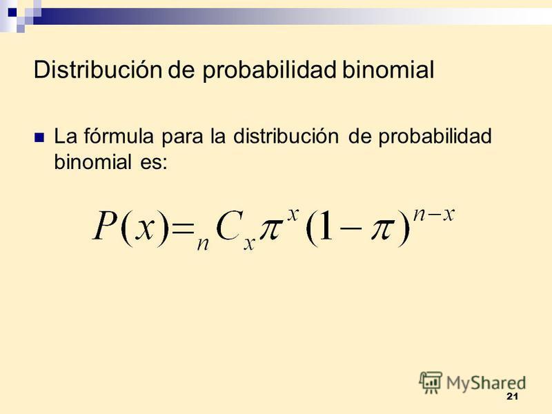 21 Distribución de probabilidad binomial La fórmula para la distribución de probabilidad binomial es:
