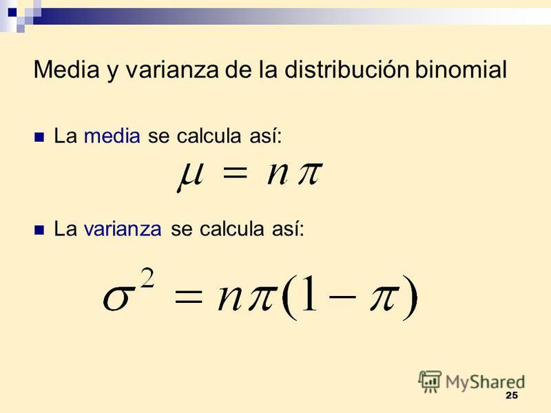 25 Media y varianza de la distribución binomial La media se calcula así: La varianza se calcula así: