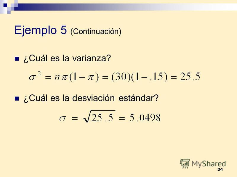 24 Ejemplo 5 (Continuación) ¿Cuál es la varianza? ¿Cuál es la desviación estándar?