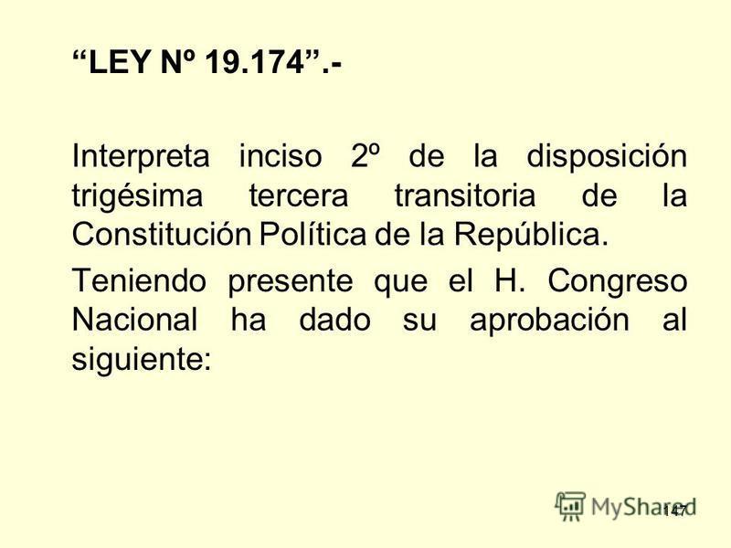 147 LEY Nº 19.174.- Interpreta inciso 2º de la disposición trigésima tercera transitoria de la Constitución Política de la República. Teniendo presente que el H. Congreso Nacional ha dado su aprobación al siguiente: