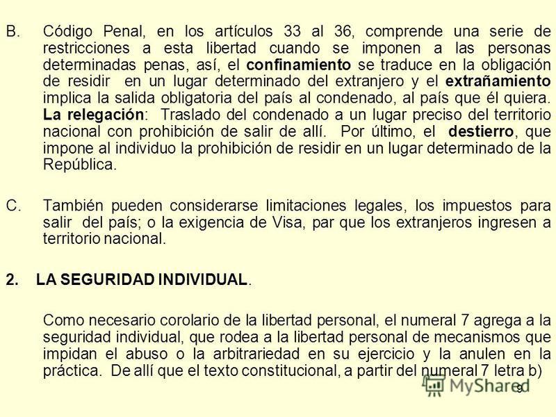 9 B.Código Penal, en los artículos 33 al 36, comprende una serie de restricciones a esta libertad cuando se imponen a las personas determinadas penas, así, el confinamiento se traduce en la obligación de residir en un lugar determinado del extranjero