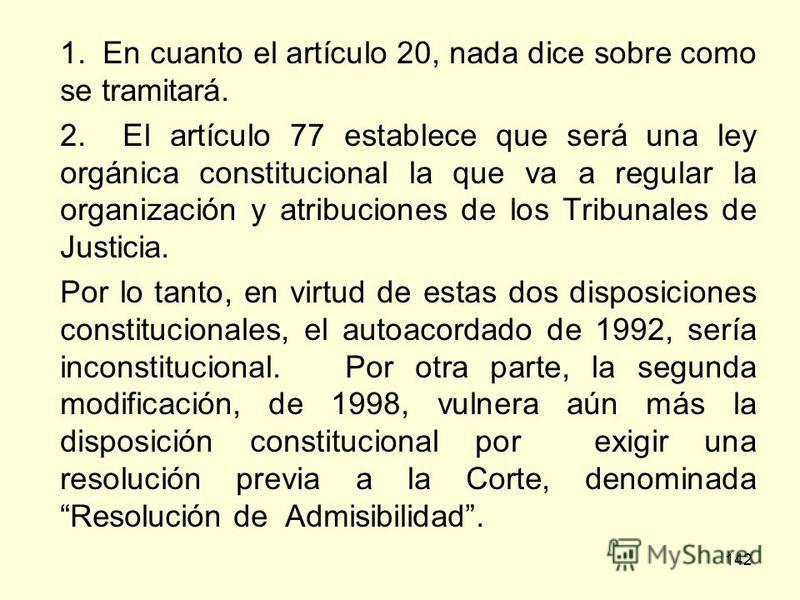 142 1. En cuanto el artículo 20, nada dice sobre como se tramitará. 2. El artículo 77 establece que será una ley orgánica constitucional la que va a regular la organización y atribuciones de los Tribunales de Justicia. Por lo tanto, en virtud de esta