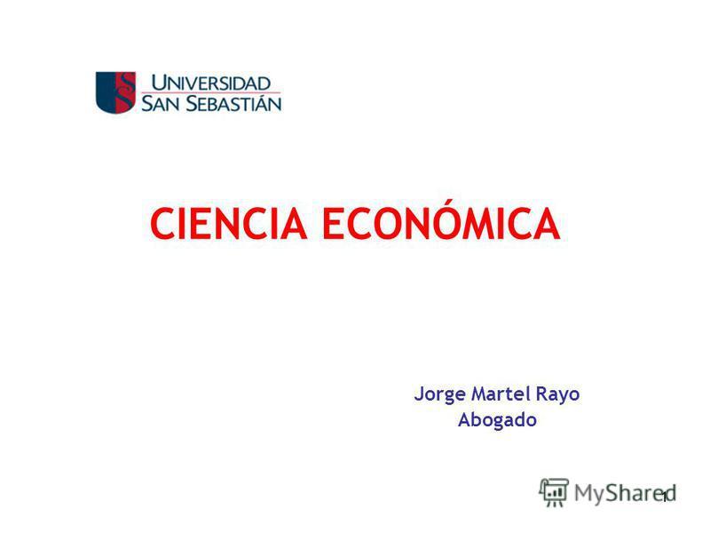 1 CIENCIA ECONÓMICA Jorge Martel Rayo Abogado
