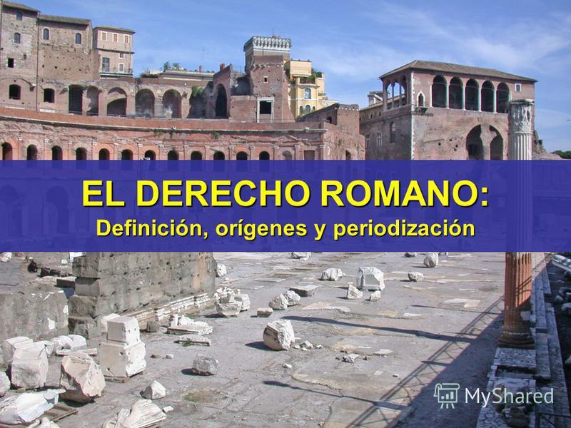 EL DERECHO ROMANO: Definición, orígenes y periodización