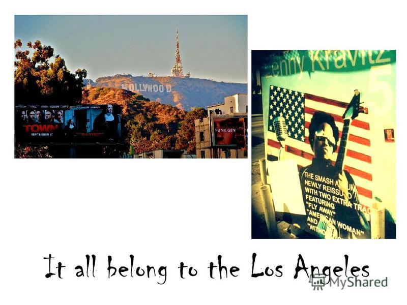 It all belong to the Los Angeles