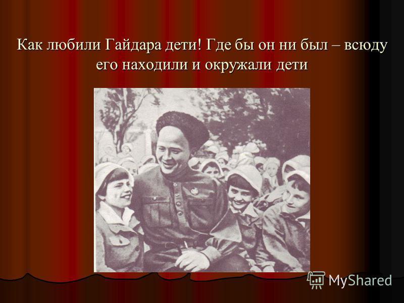 Как любили Гайдара дети! Где бы он ни был – всюду его находили и окружали дети