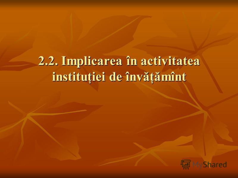 2.2. Implicarea în activitatea instituţiei de învăţămînt