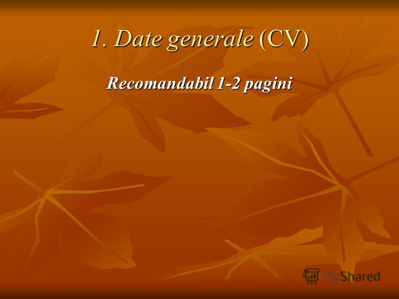 1. Date generale (CV) Recomandabil 1-2 pagini