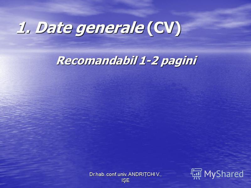 Dr.hab. conf.univ. ANDRIŢCHI V., IŞE 1. Date generale (CV) Recomandabil 1-2 pagini