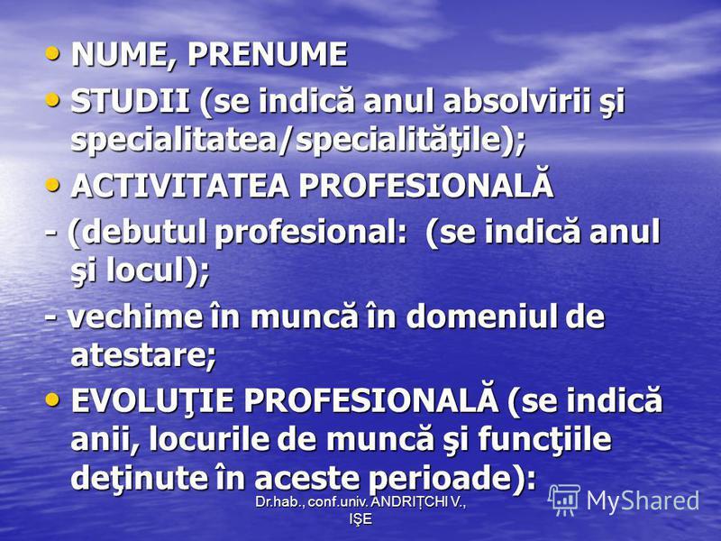 Dr.hab., conf.univ. ANDRIŢCHI V., IŞE NUME, PRENUME NUME, PRENUME STUDII (se indică anul absolvirii şi specialitatea/specialităţile); STUDII (se indică anul absolvirii şi specialitatea/specialităţile); ACTIVITATEA PROFESIONALĂ ACTIVITATEA PROFESIONAL