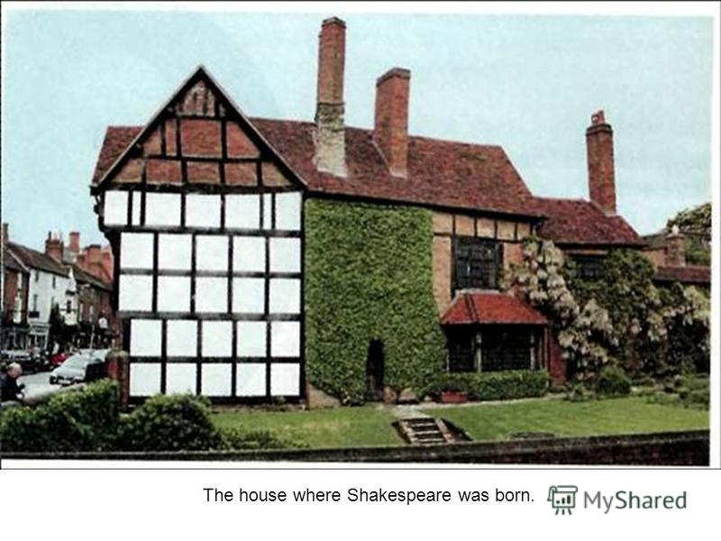 The house where Shakespeare was born.