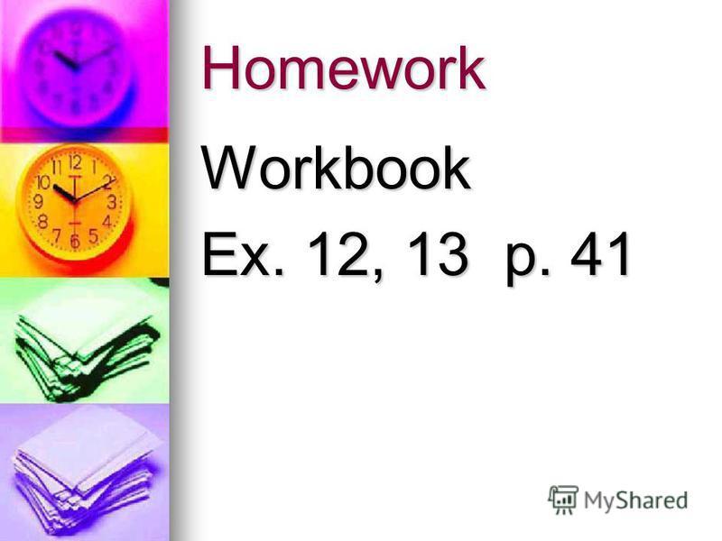 Homework Workbook Ex. 12, 13 p. 41