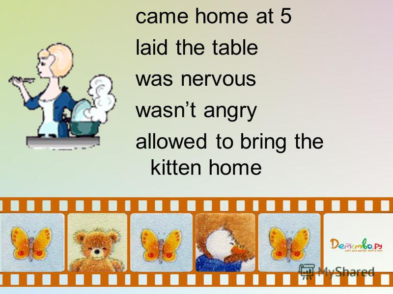 came home at 5 laid the table was nervous wasnt angry allowed to bring the kitten home