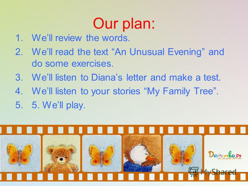 Our plan: 1.Well review the words. 2.Well read the text An Unusual Evening and do some exercises. 3.Well listen to Dianas letter and make a test. 4.Well listen to your stories My Family Tree. 5.5. Well play.