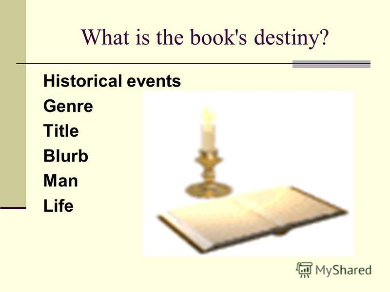What is the book's destiny? Historical events Genre Title Blurb Man Life
