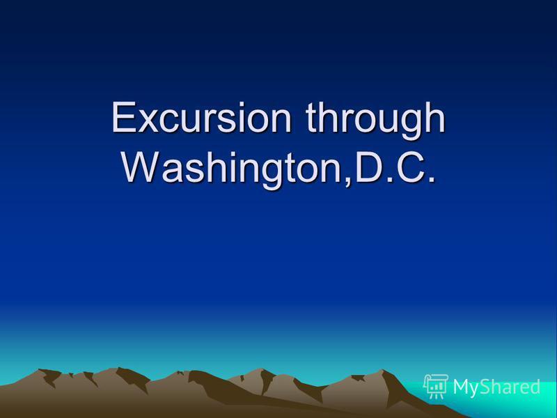 Excursion through Washington,D.C.