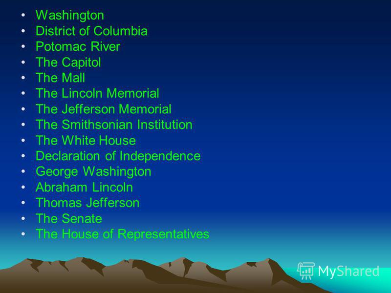 Washington District of Columbia Potomac River The Capitol The Mall The Lincoln Memorial The Jefferson Memorial The Smithsonian Institution The White House Declaration of Independence George Washington Abraham Lincoln Thomas Jefferson The Senate The H