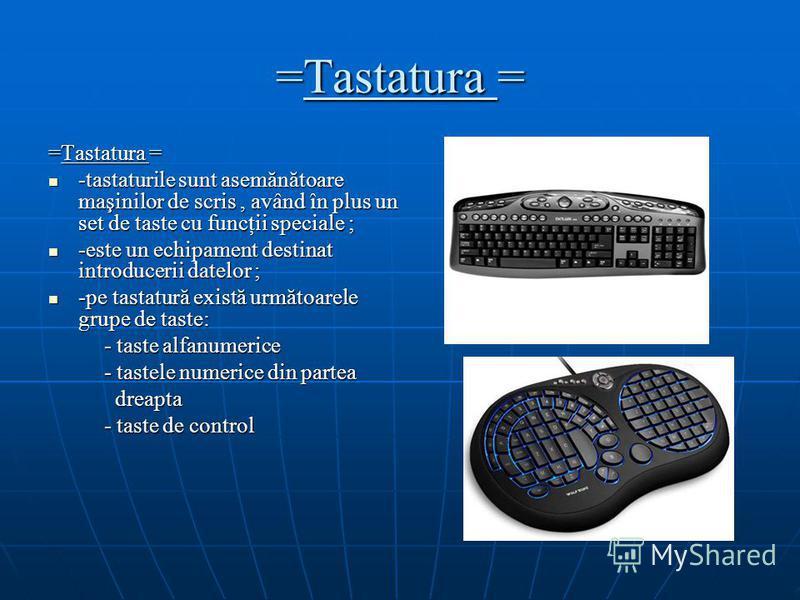 =Tastatura = -tastaturile sunt asemănătoare maşinilor de scris, având în plus un set de taste cu funcţii speciale ; -tastaturile sunt asemănătoare maşinilor de scris, având în plus un set de taste cu funcţii speciale ; -este un echipament destinat in