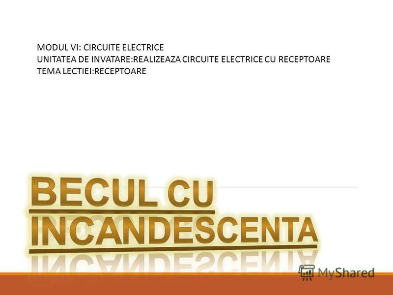 MODUL VI: CIRCUITE ELECTRICE UNITATEA DE INVATARE:REALIZEAZA CIRCUITE ELECTRICE CU RECEPTOARE TEMA LECTIEI:RECEPTOARE