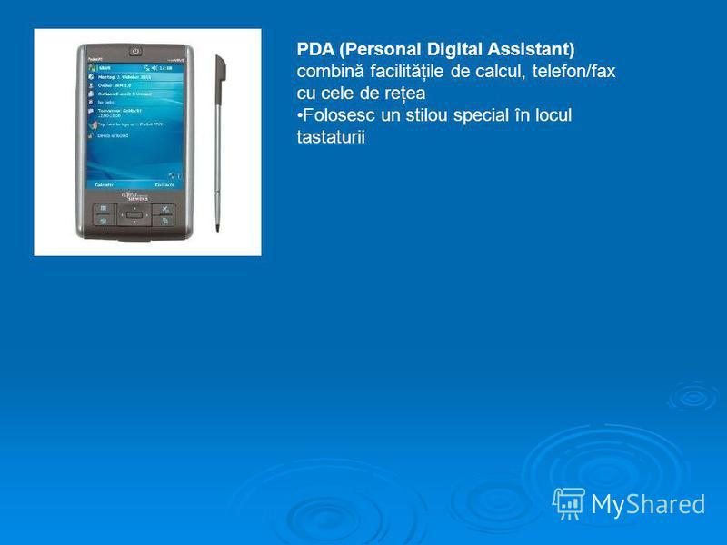 PDA (Personal Digital Assistant) combină facilităţile de calcul, telefon/fax cu cele de reţea Folosesc un stilou special în locul tastaturii